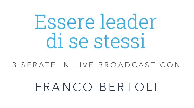 Essere leader di se stessi - 3 incontri con Franco Bertoli